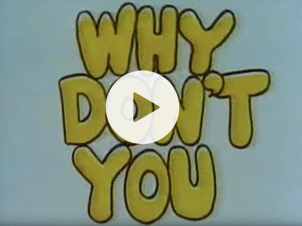 Thumbnail photo for Why don't you...